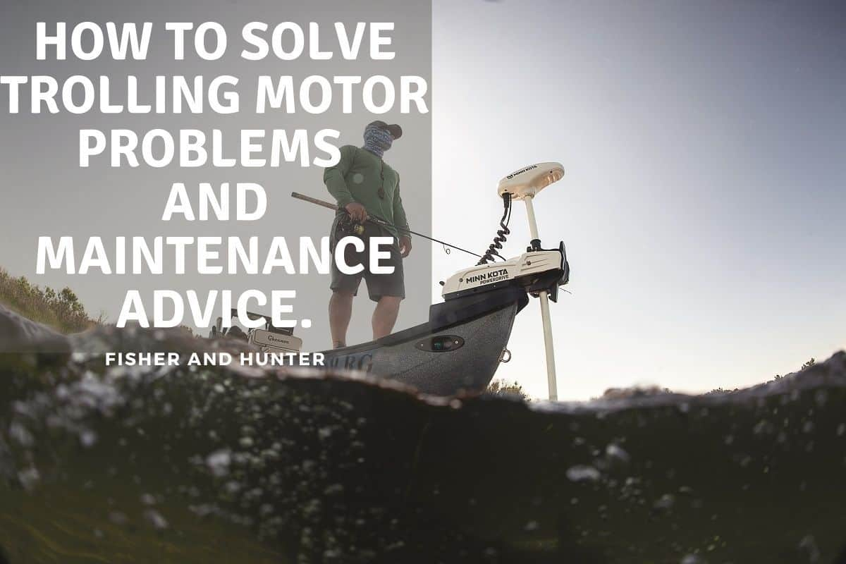 How To Solve Trolling Motor Problems and Maintenance Advice.