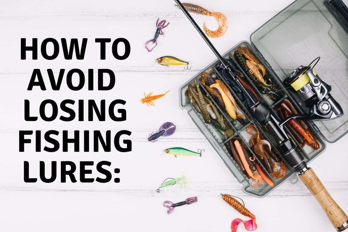 How to Avoid Losing Fishing Lures Top Tips from Anglers!