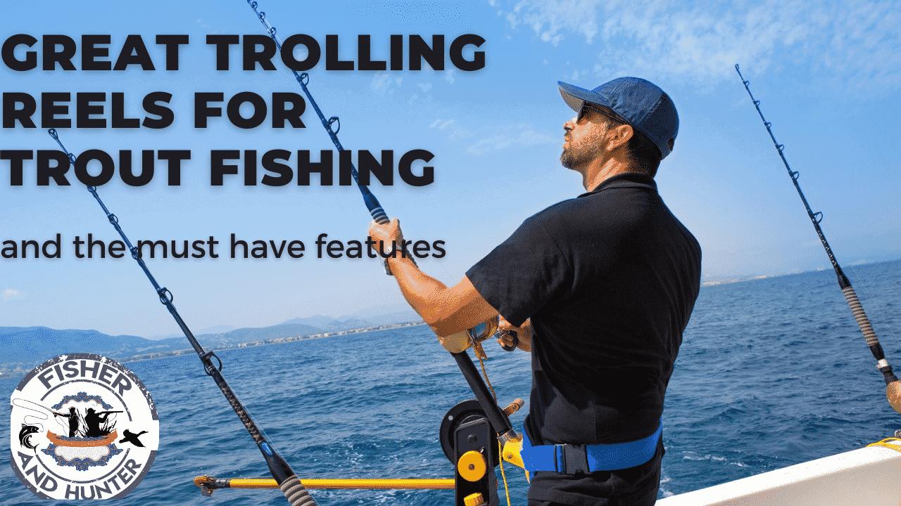 Best trolling reels for trout fishing