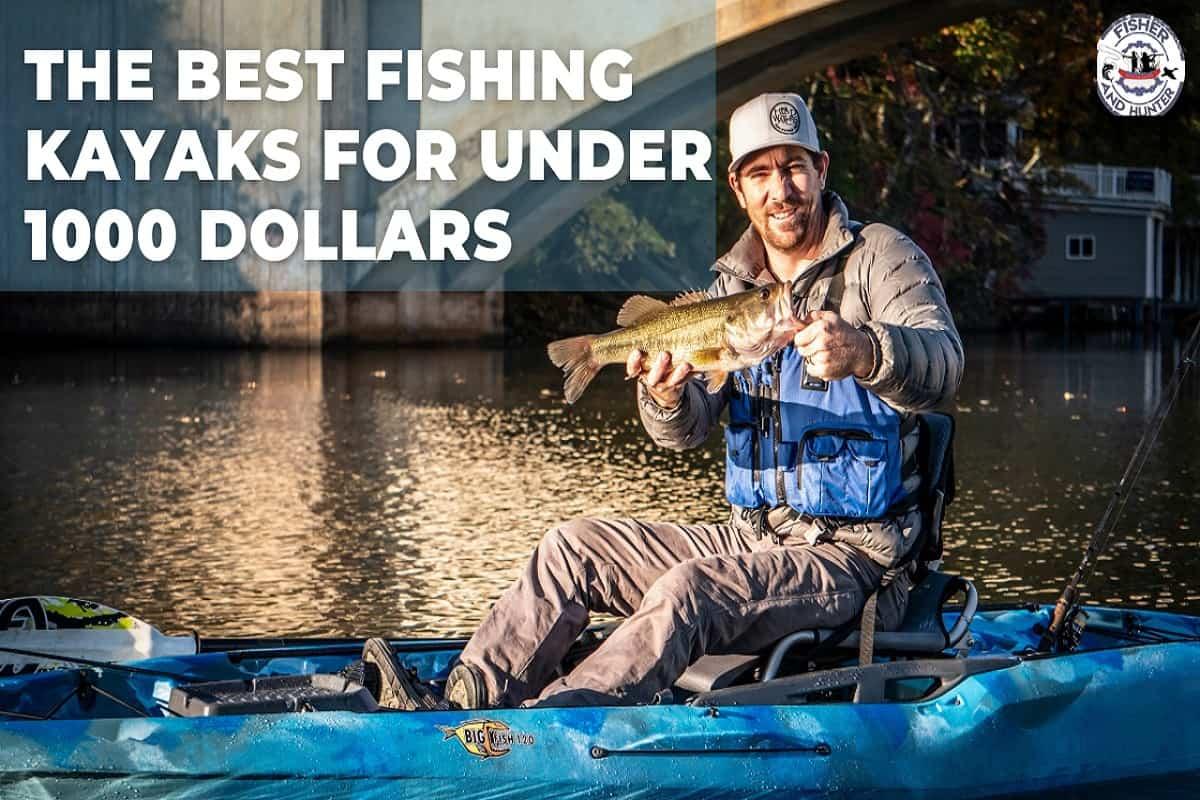 Fishing kayaks under 1000 dollars