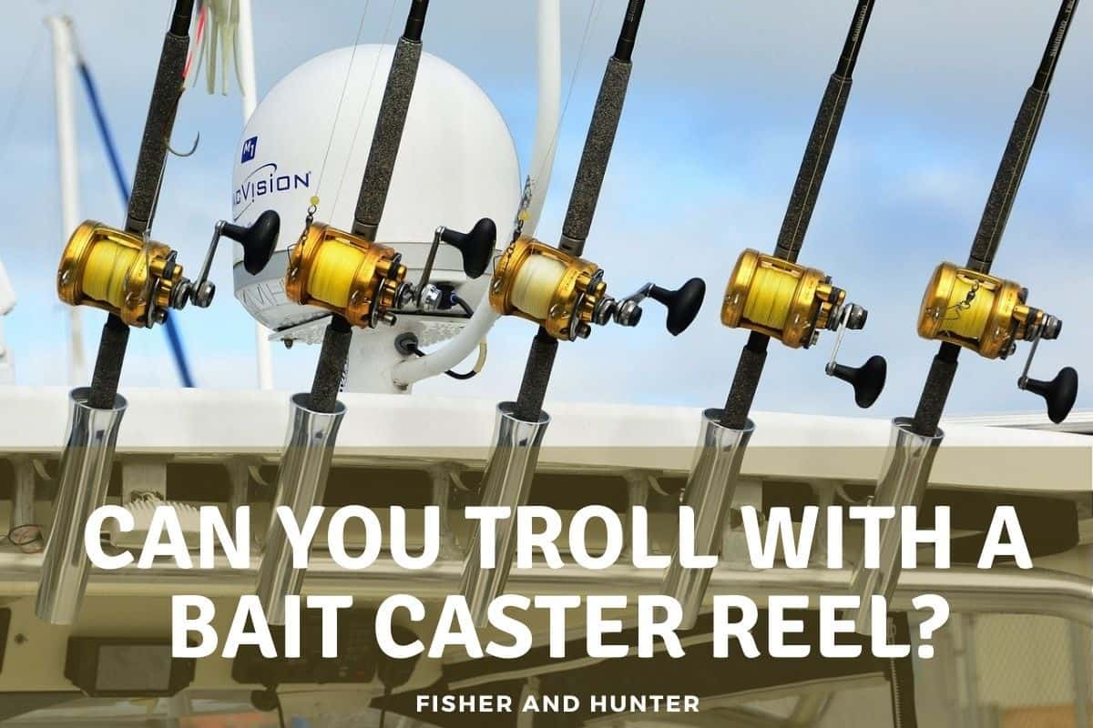 Can You Troll With a Bait Caster Reel?