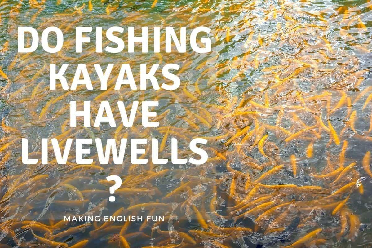 Do fishing Kayaks have live wells