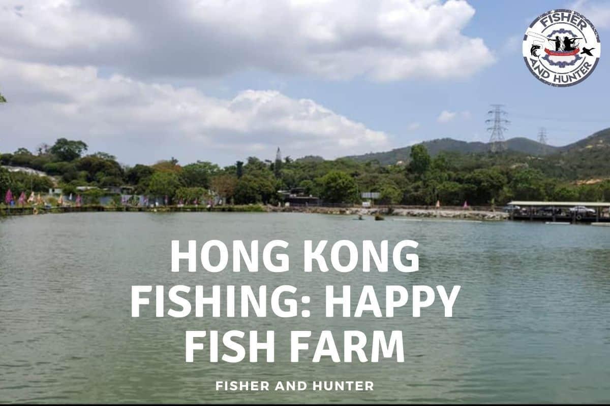 Kong Hong Kong Fishing_ Happy Fish Farm