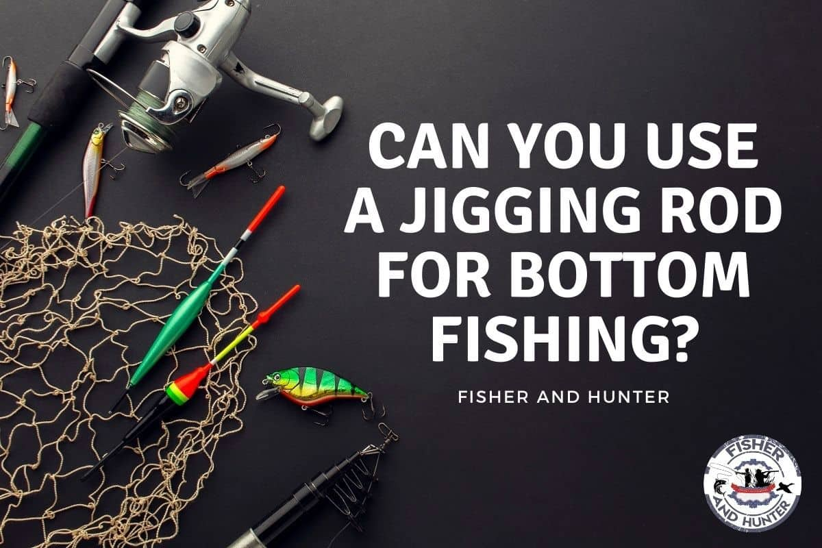 Can You Use A Jigging Rod For Bottom Fishing?