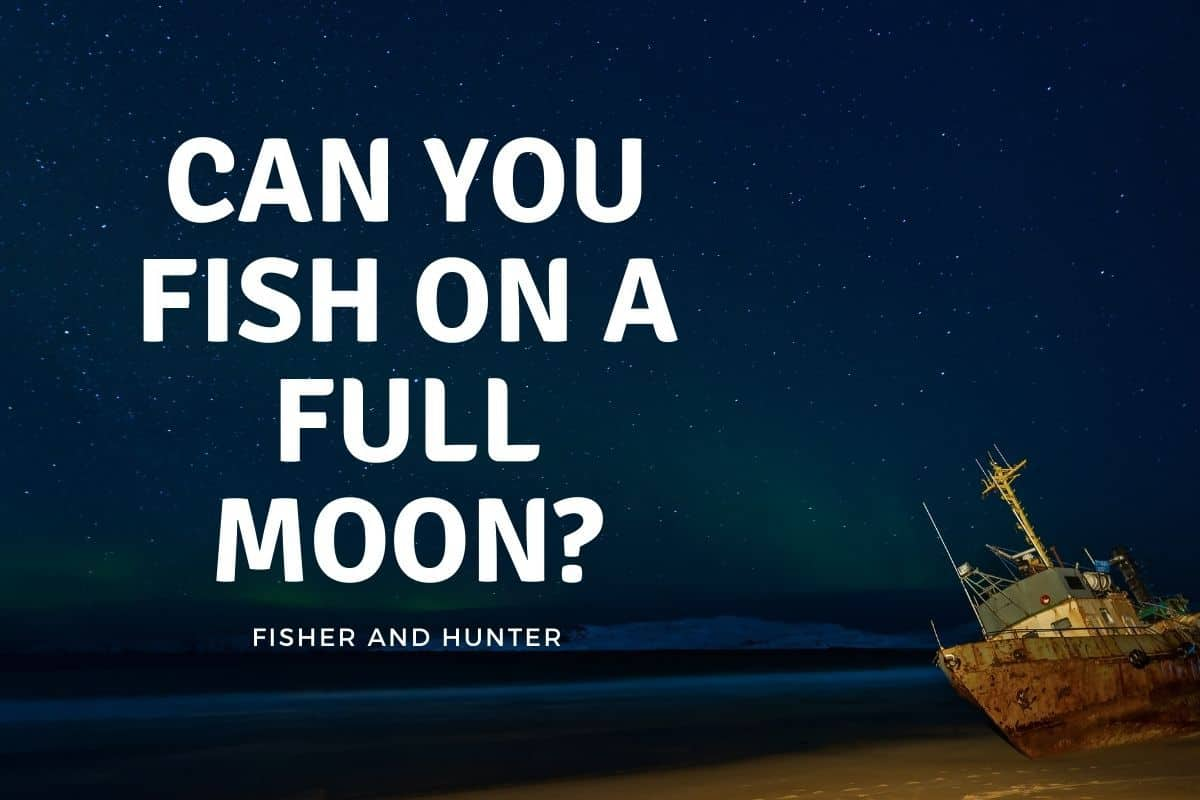 can you fish on a full moon