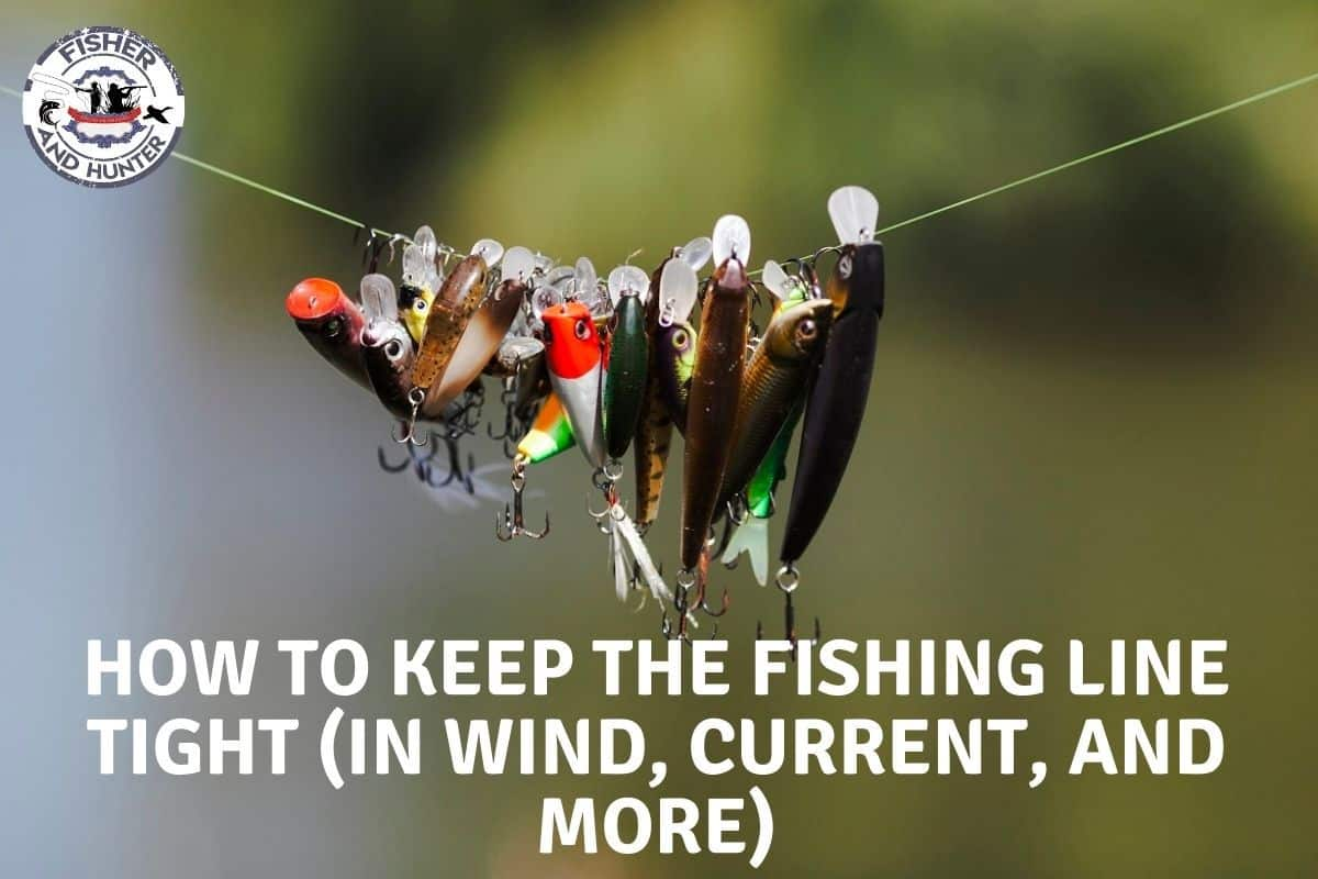 How To Keep The Fishing Line Tight (in Wind, Current, and more)
