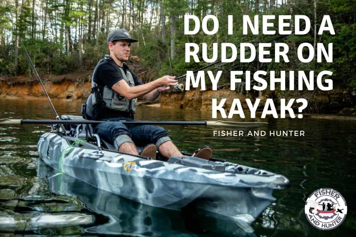 Do I Need A Rudder On My Fishing Kayak?